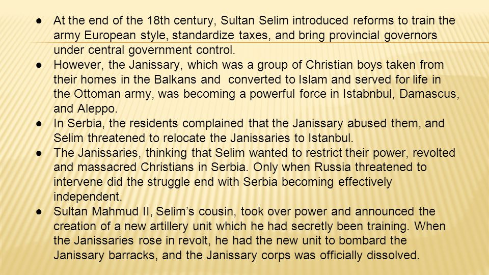 ●At the end of the 18th century, Sultan Selim introduced reforms to train the army European style, standardize taxes, and bring provincial governors u