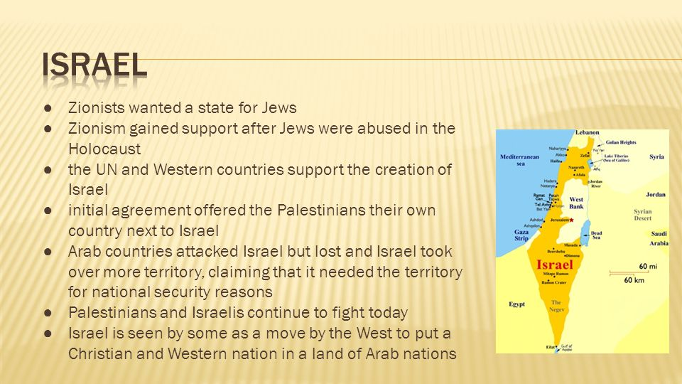 ● Zionists wanted a state for Jews ● Zionism gained support after Jews were abused in the Holocaust ● the UN and Western countries support the creatio