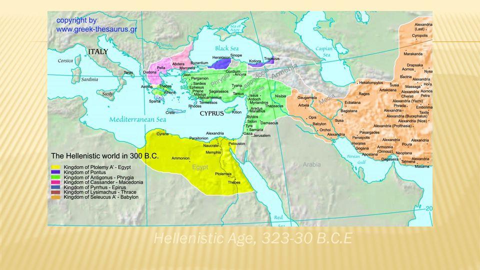 Hellenistic Age, 323-30 B.C.E