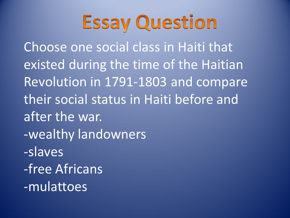 Choose one social class in Haiti that existed during the time of the Haitian Revolution in 1791-1803 and compare their social status in Haiti before and after the war.