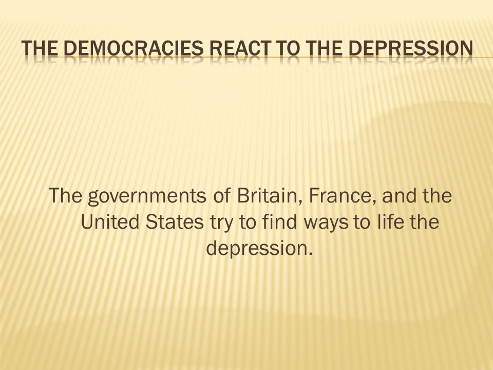The governments of Britain, France, and the United States try to find ways to life the depression.