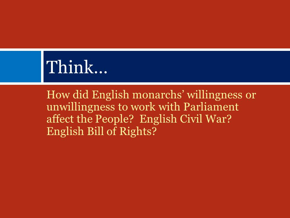 How did English monarchs' willingness or unwillingness to work with Parliament affect the People.