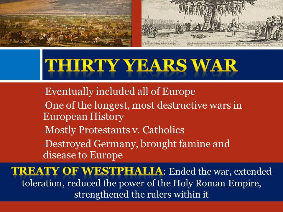 Eventually included all of Europe One of the longest, most destructive wars in European History Mostly Protestants v.