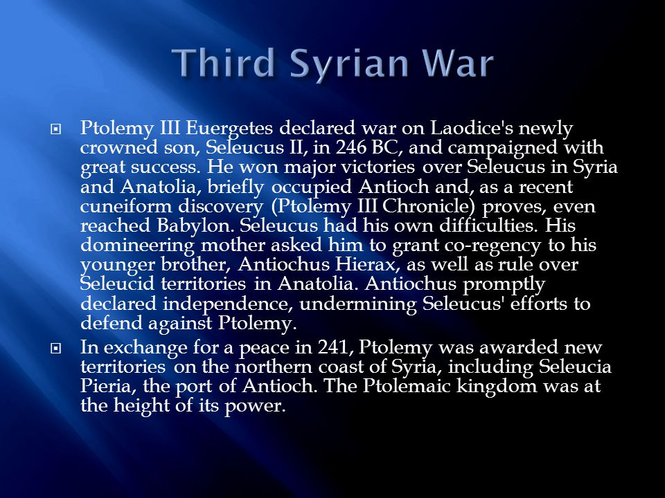  Ptolemy III Euergetes declared war on Laodice s newly crowned son, Seleucus II, in 246 BC, and campaigned with great success.