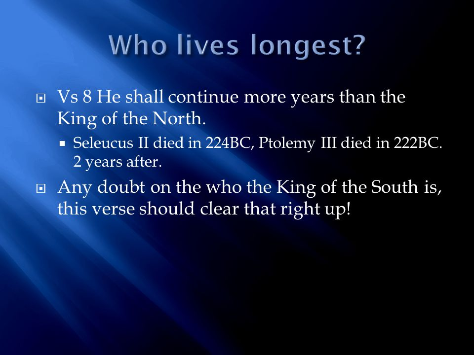  Vs 8 He shall continue more years than the King of the North.