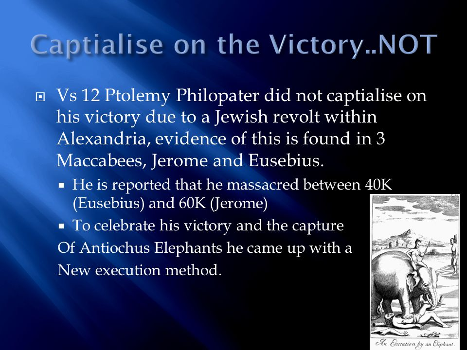  Vs 12 Ptolemy Philopater did not captialise on his victory due to a Jewish revolt within Alexandria, evidence of this is found in 3 Maccabees, Jerome and Eusebius.