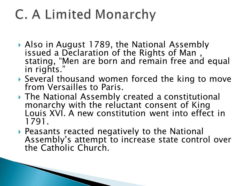  Also in August 1789, the National Assembly issued a Declaration of the Rights of Man, stating, Men are born and remain free and equal in rights.  Several thousand women forced the king to move from Versailles to Paris.