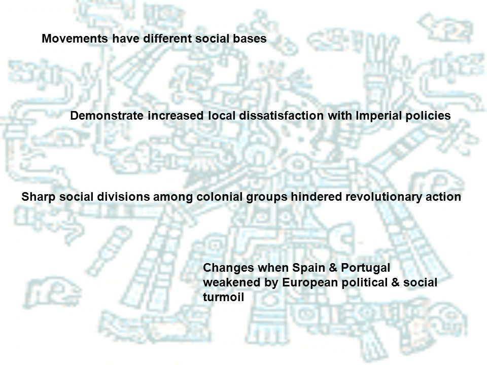 Movements have different social bases Demonstrate increased local dissatisfaction with Imperial policies Sharp social divisions among colonial groups