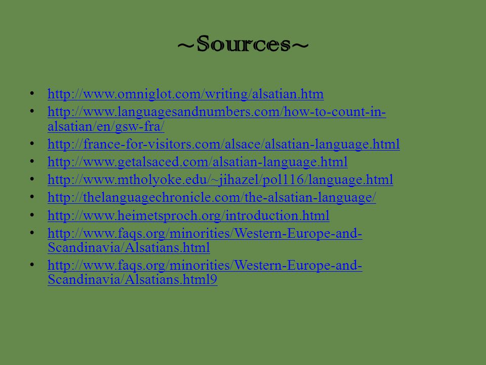 ~Sources~ http://www.omniglot.com/writing/alsatian.htm http://www.languagesandnumbers.com/how-to-count-in- alsatian/en/gsw-fra/http://www.languagesand