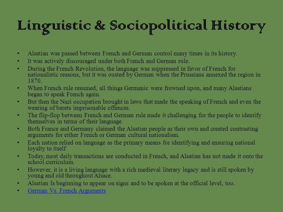 Linguistic & Sociopolitical History Alsatian was passed between French and German control many times in its history. It was actively discouraged under