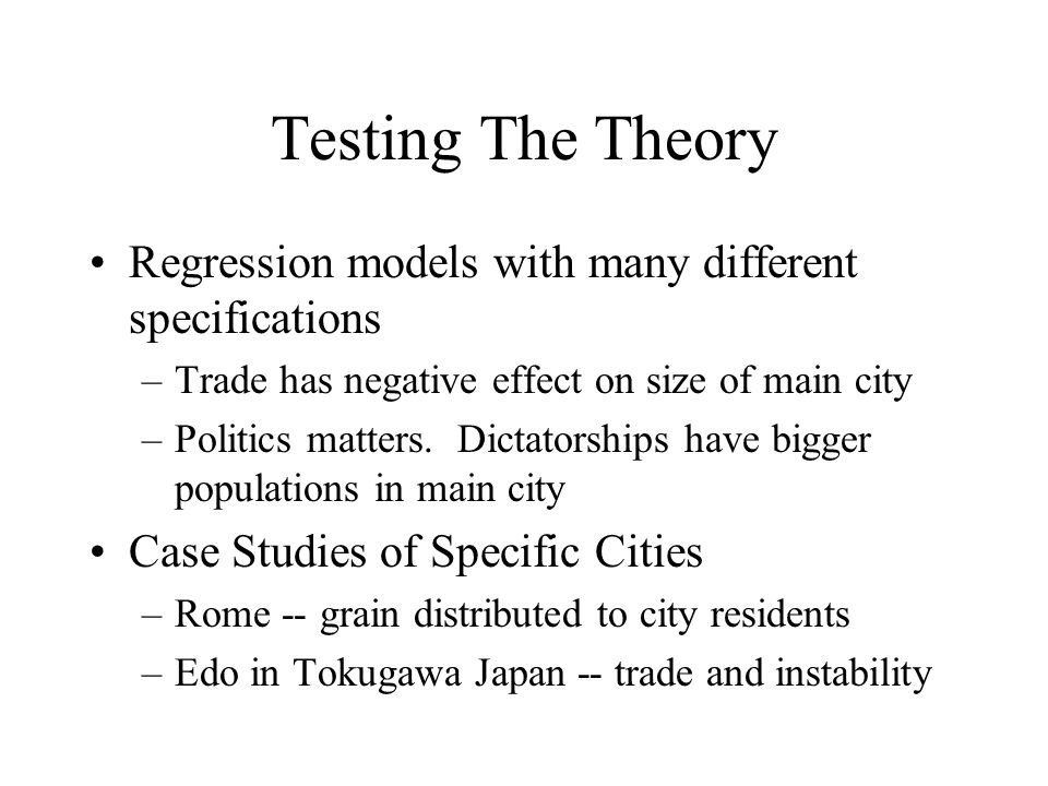 Testing The Theory Regression models with many different specifications –Trade has negative effect on size of main city –Politics matters.