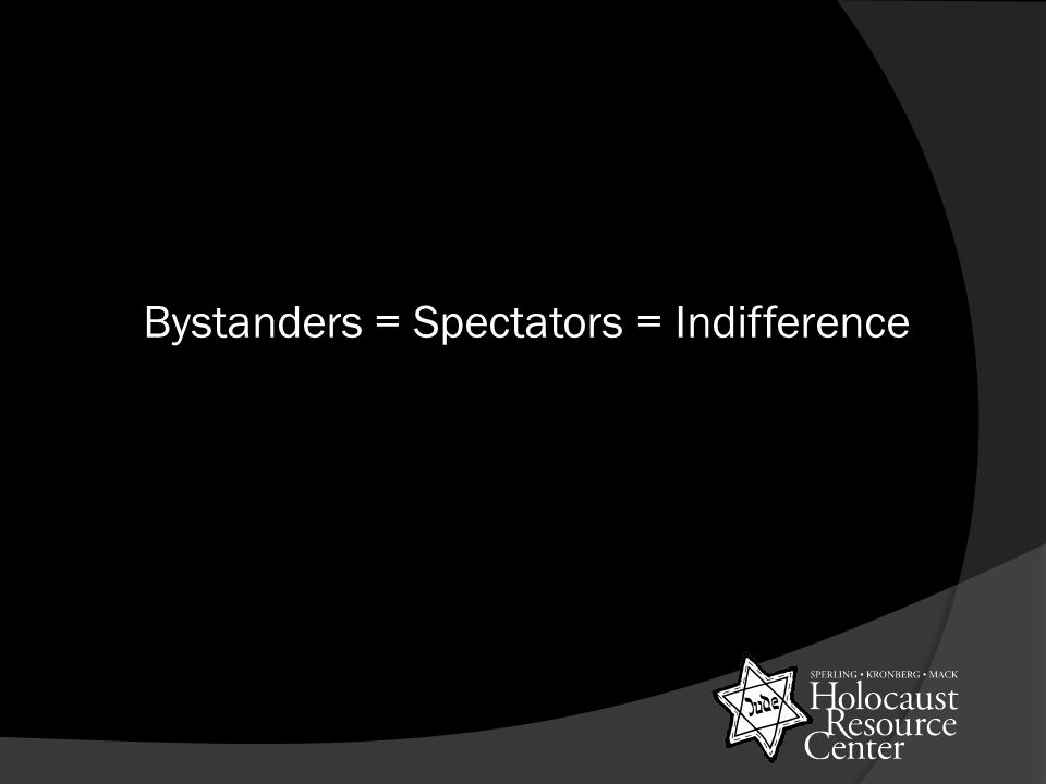Bystanders = Spectators = Indifference