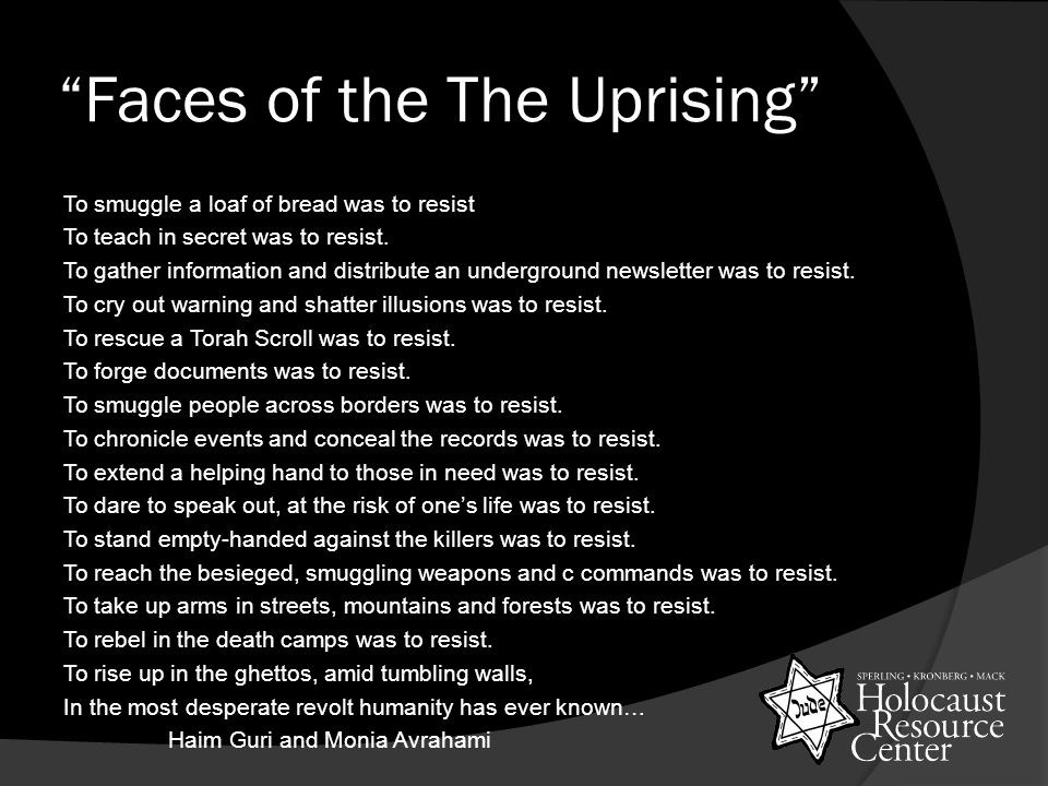 """""""Faces of the The Uprising"""" To smuggle a loaf of bread was to resist To teach in secret was to resist. To gather information and distribute an undergr"""