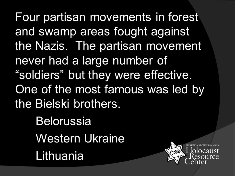 Four partisan movements in forest and swamp areas fought against the Nazis.