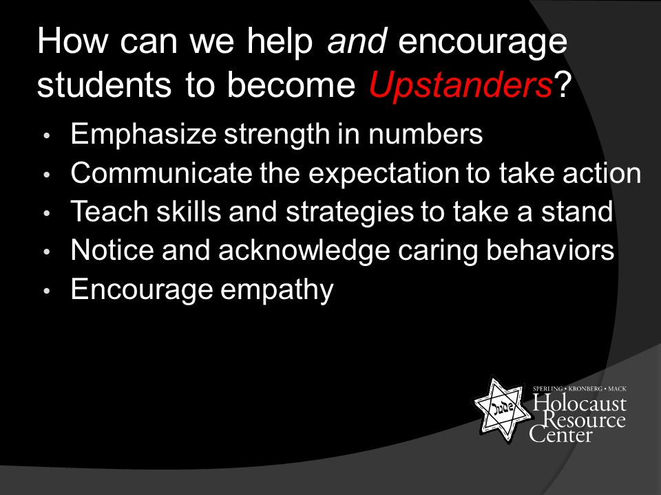 How can we help and encourage students to become Upstanders.
