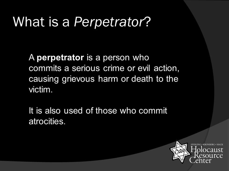 What is a Perpetrator.