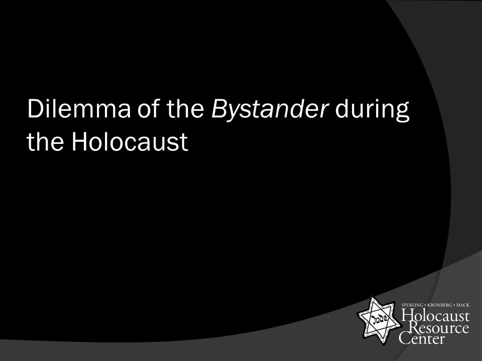 Dilemma of the Bystander during the Holocaust