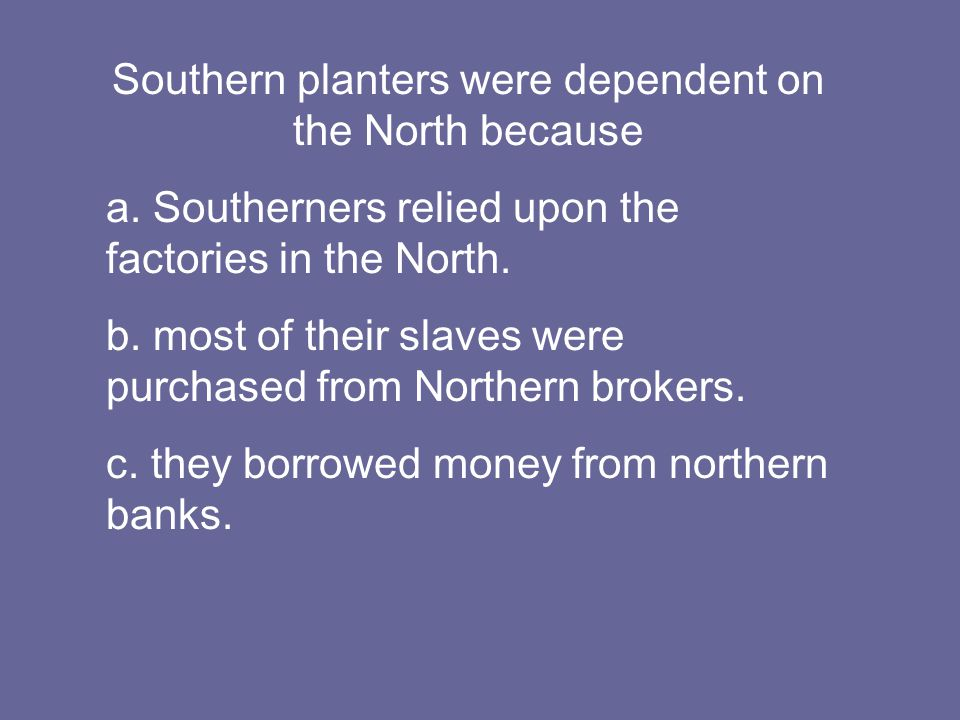 Southern planters were dependent on the North because a.