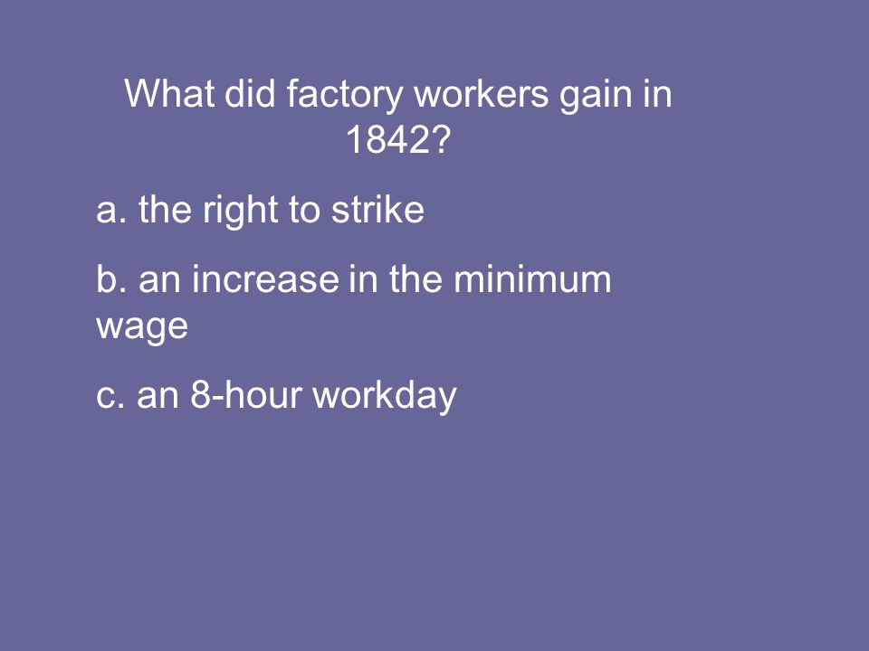 What did factory workers gain in 1842. a. the right to strike b.
