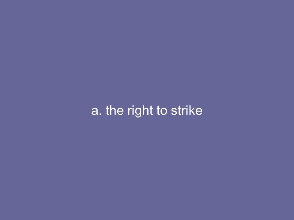 a. the right to strike