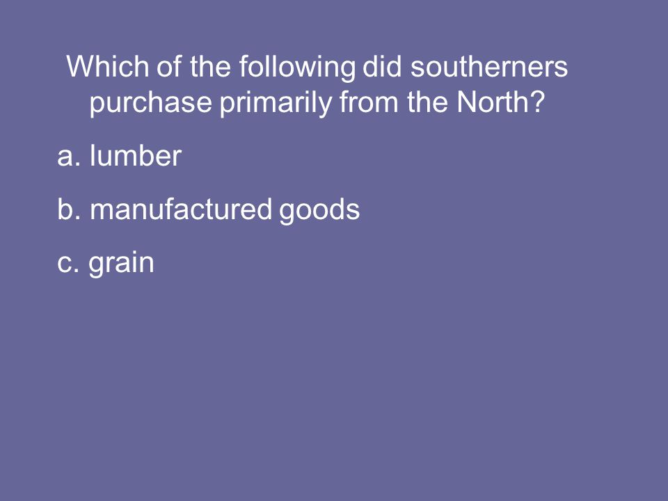 Which of the following did southerners purchase primarily from the North.