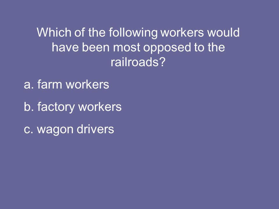 Which of the following workers would have been most opposed to the railroads.