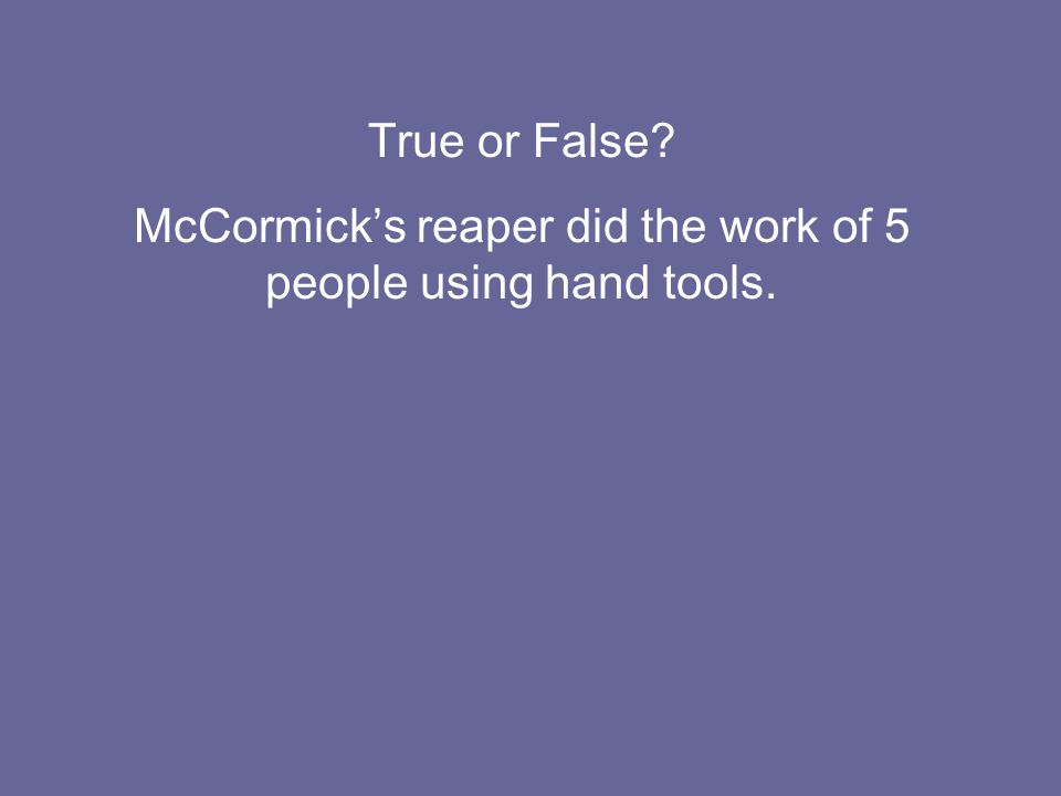 True or False McCormick's reaper did the work of 5 people using hand tools.