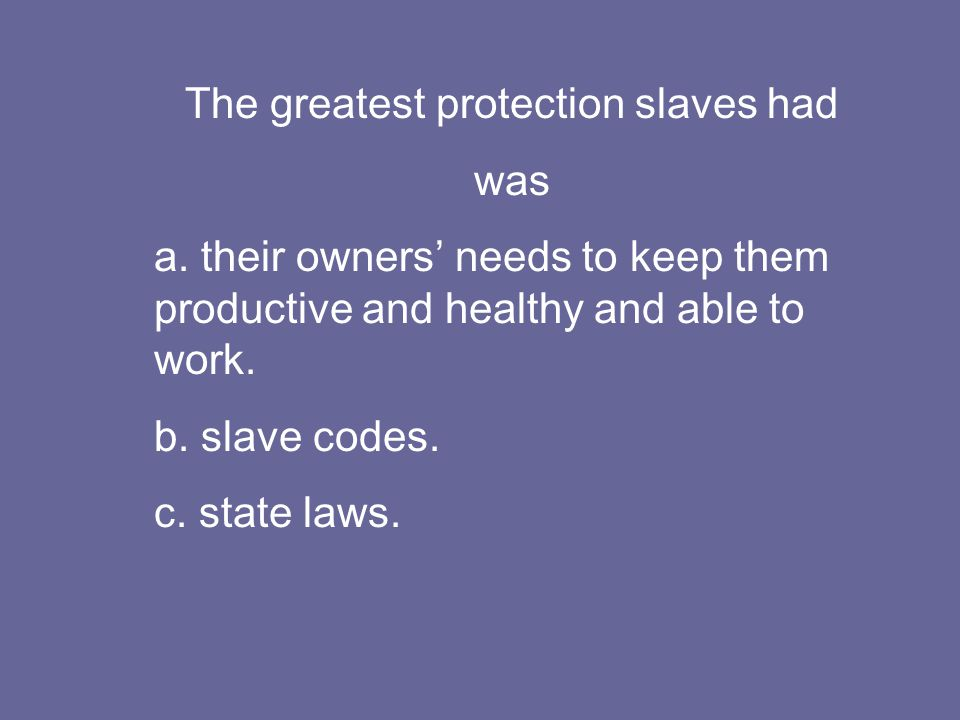 The greatest protection slaves had was a.