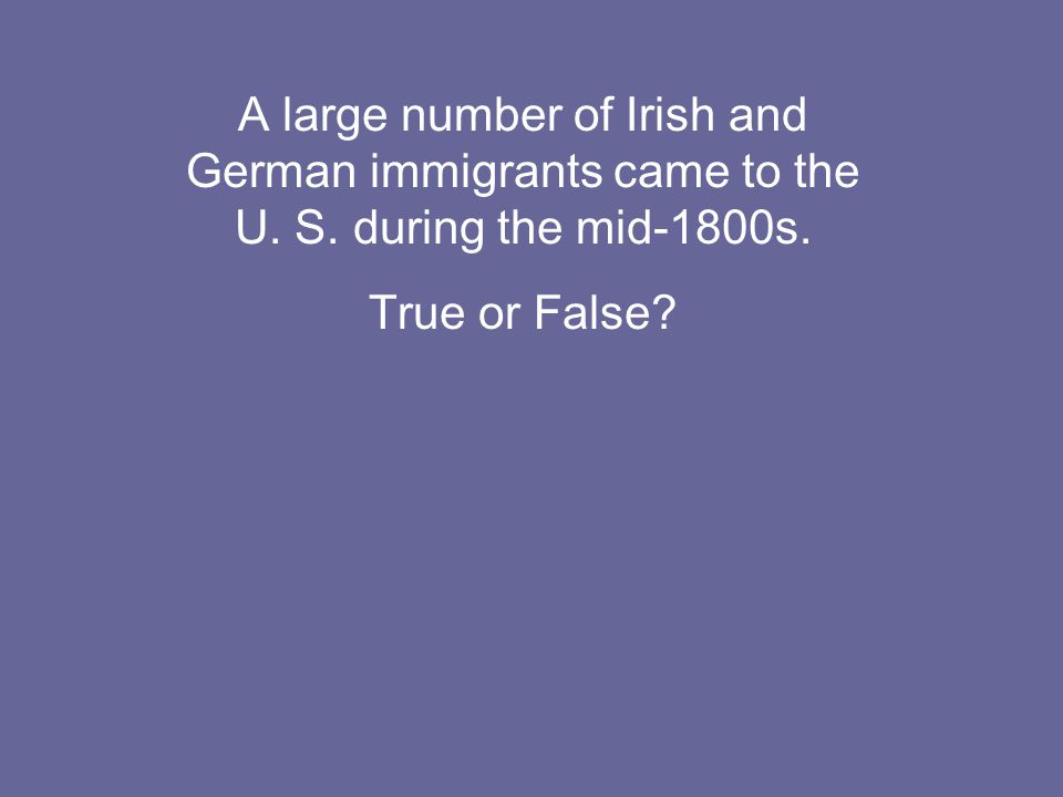 A large number of Irish and German immigrants came to the U.