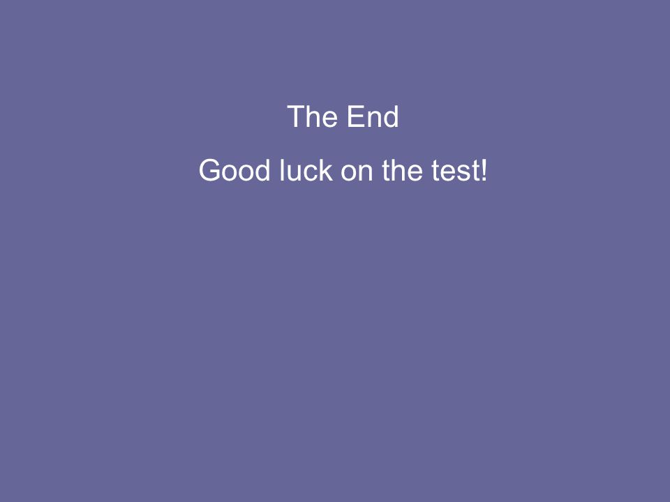 The End Good luck on the test!
