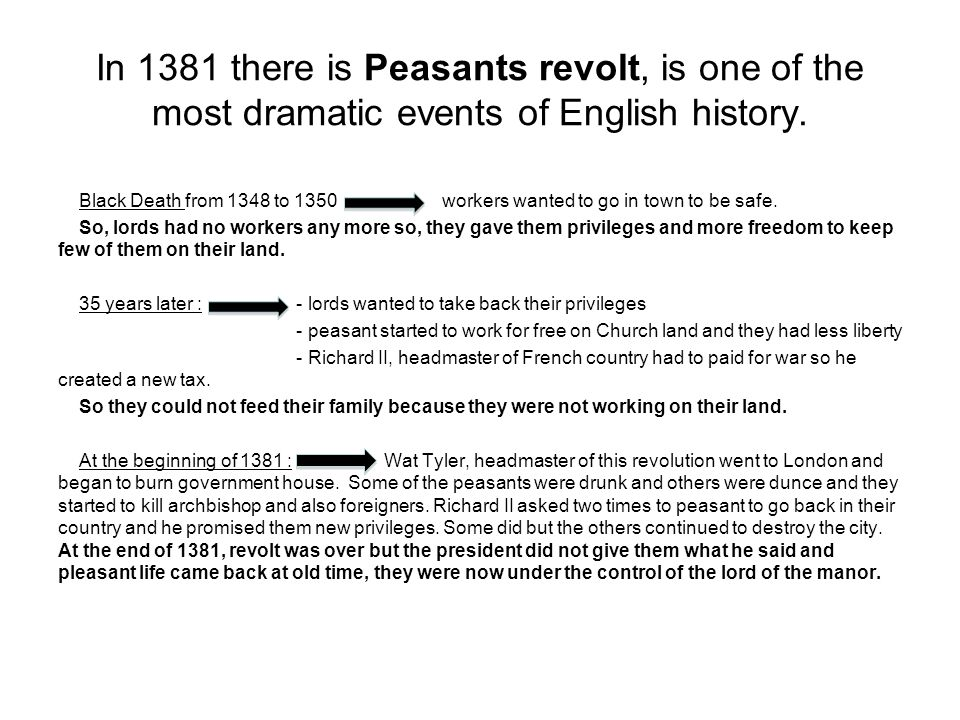 In 1381 there is Peasants revolt, is one of the most dramatic events of English history. Black Death from 1348 to 1350 workers wanted to go in town to