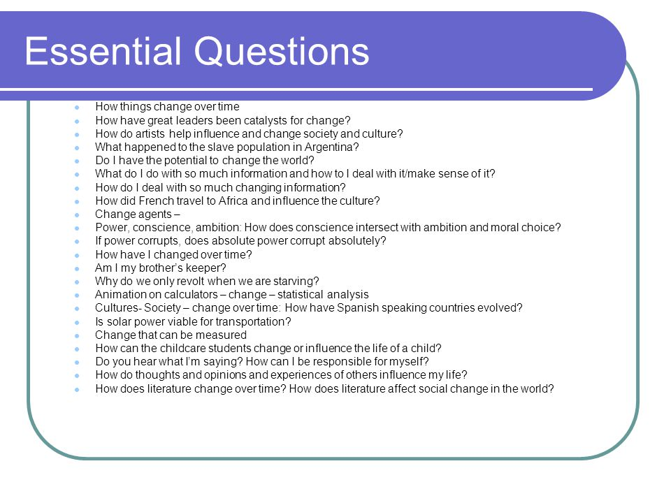 Essential Questions How things change over time How have great leaders been catalysts for change.