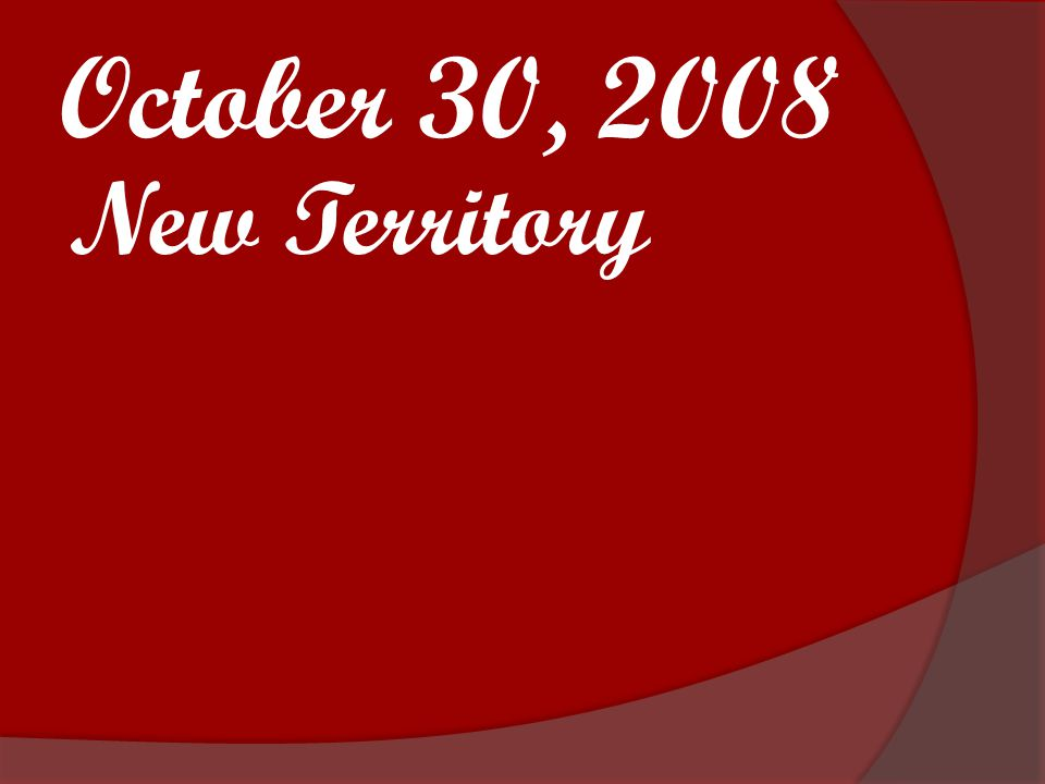 October 30, 2008 New Territory