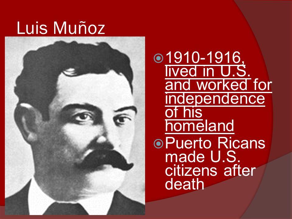 Luis Muñoz  1910-1916, lived in U.S.