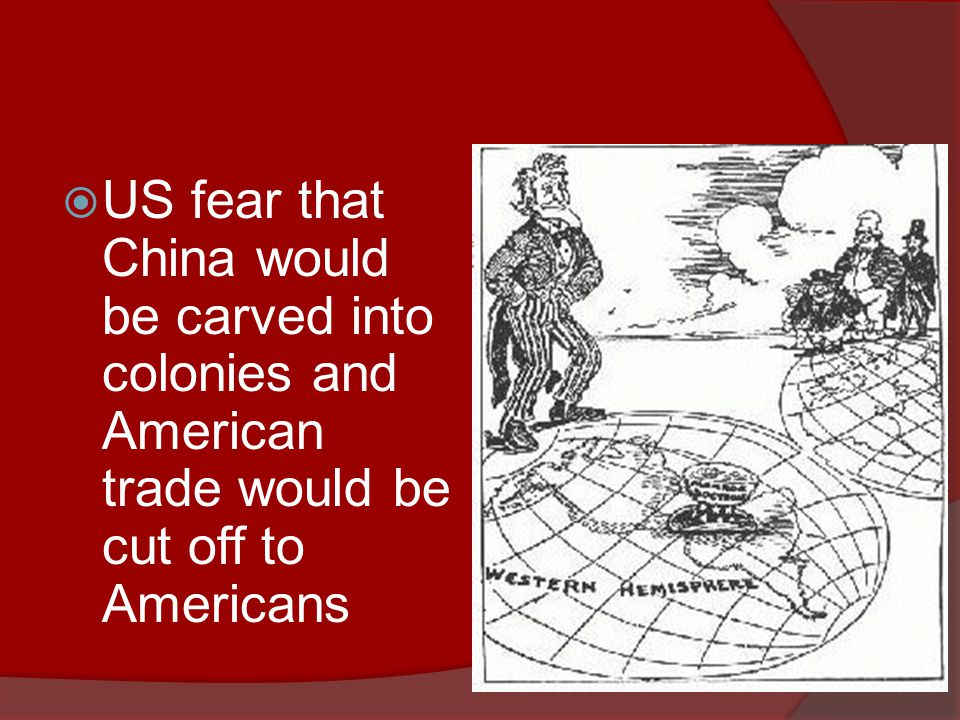 US fear that China would be carved into colonies and American trade would be cut off to Americans