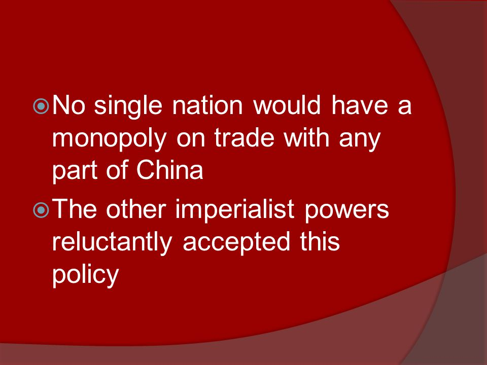  No single nation would have a monopoly on trade with any part of China  The other imperialist powers reluctantly accepted this policy