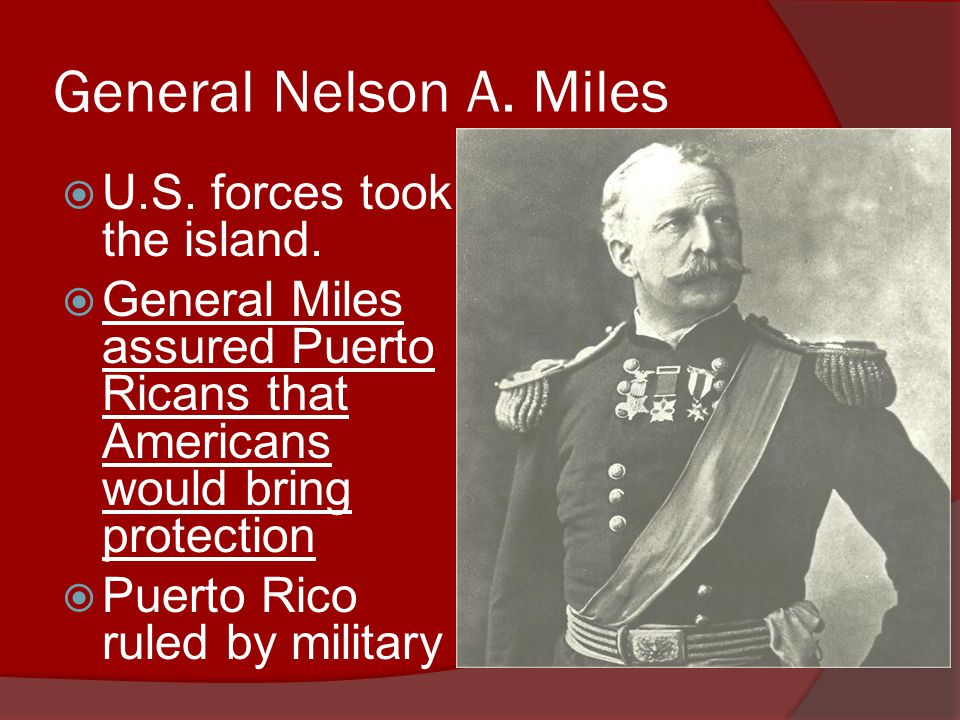 General Nelson A. Miles  U.S. forces took the island.