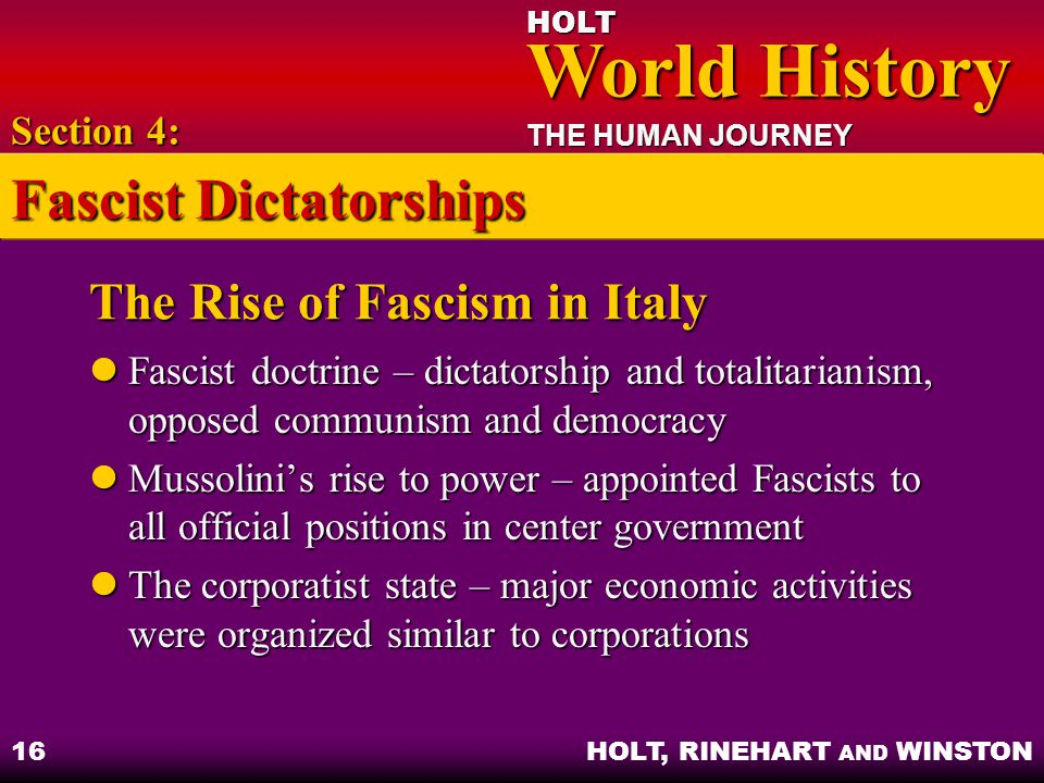 HOLT World History World History THE HUMAN JOURNEY HOLT, RINEHART AND WINSTON 16 The Rise of Fascism in Italy Fascist doctrine – dictatorship and tota