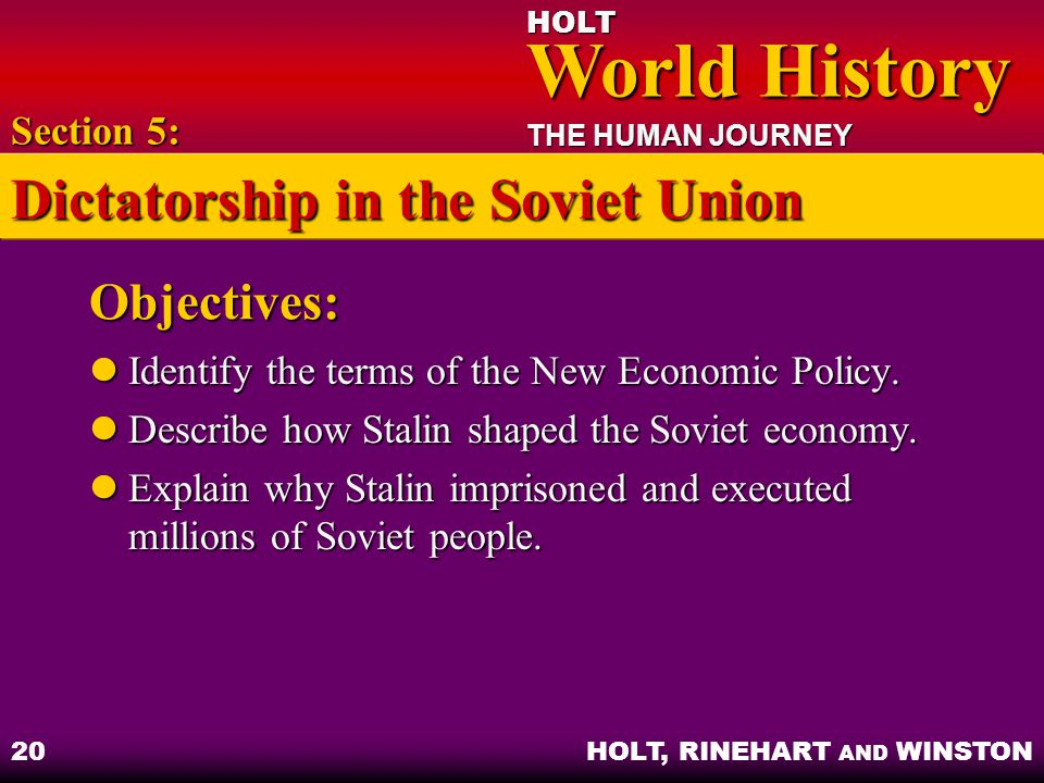 HOLT World History World History THE HUMAN JOURNEY HOLT, RINEHART AND WINSTON 20 Objectives: Identify the terms of the New Economic Policy.
