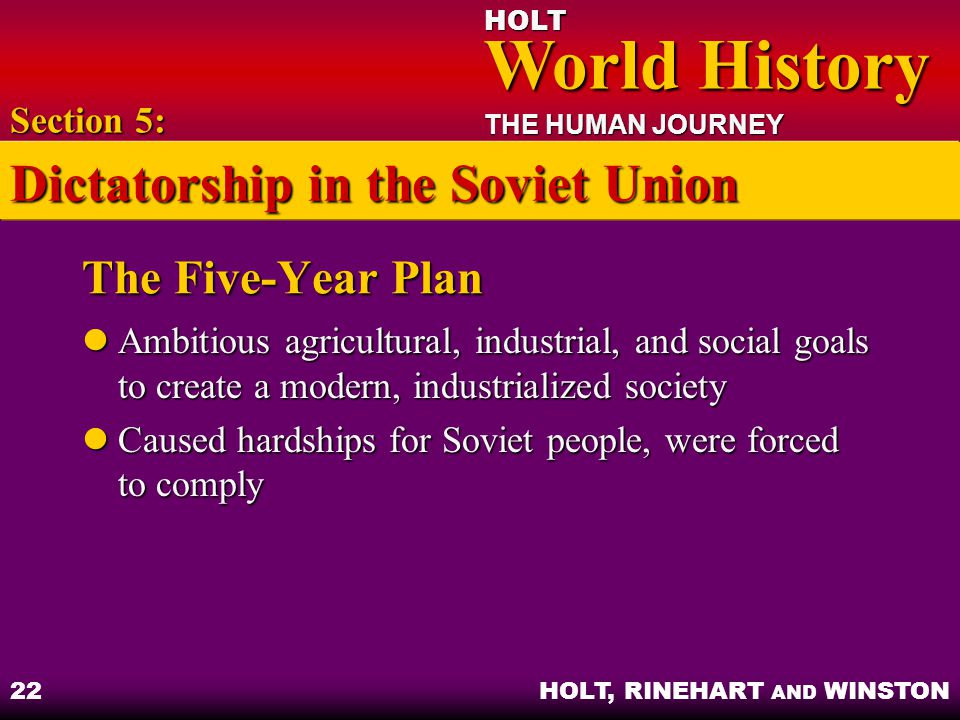 HOLT World History World History THE HUMAN JOURNEY HOLT, RINEHART AND WINSTON 22 The Five-Year Plan Ambitious agricultural, industrial, and social goa
