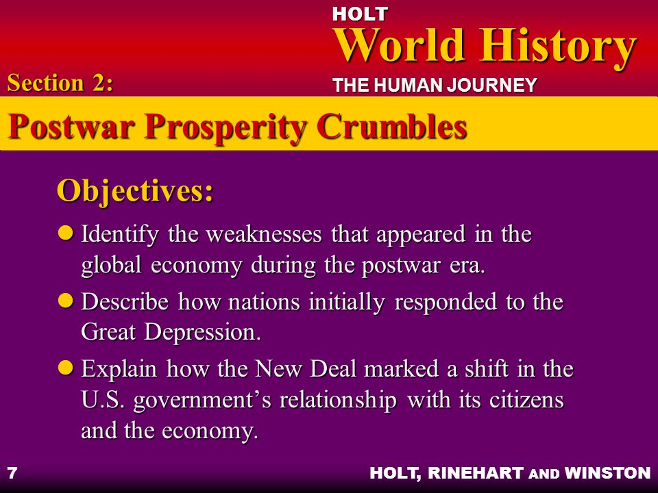 HOLT World History World History THE HUMAN JOURNEY HOLT, RINEHART AND WINSTON 7 Objectives: Identify the weaknesses that appeared in the global economy during the postwar era.