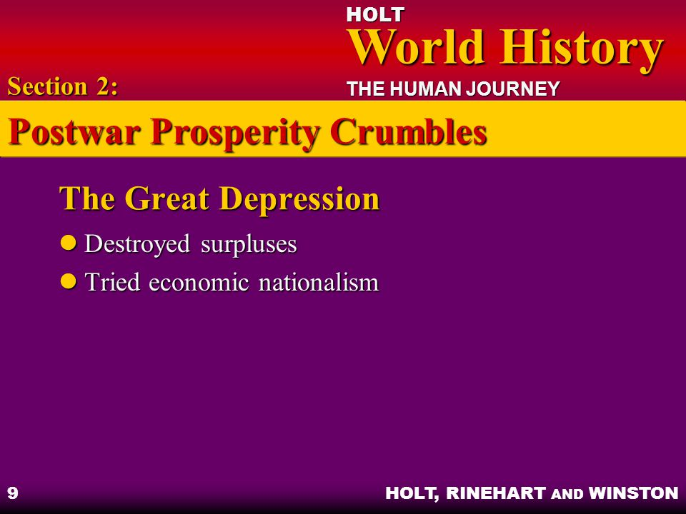 HOLT World History World History THE HUMAN JOURNEY HOLT, RINEHART AND WINSTON 9 The Great Depression Destroyed surpluses Destroyed surpluses Tried eco
