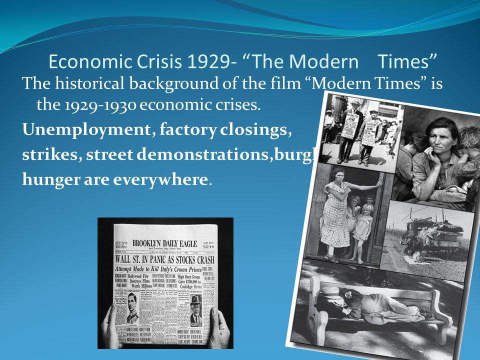 """Economic Crisis 1929- """"The Modern Times"""" The historical background of the film """"Modern Times"""" is the 1929‐1930 economic crises. Unemployment, factory"""