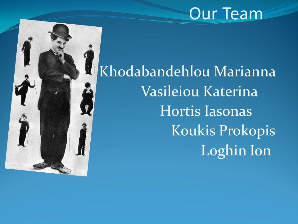 Our Team Khodabandehlou Marianna Vasileiou Katerina Hortis Iasonas Koukis Prokopis Loghin Ion
