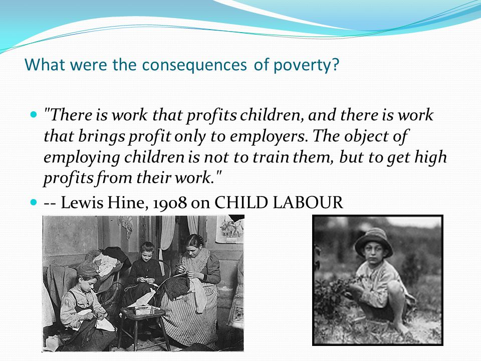 What were the consequences of poverty?