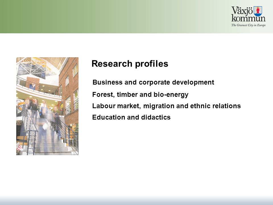 Research profiles Forest, timber and bio-energy Labour market, migration and ethnic relations Business and corporate development Education and didacti