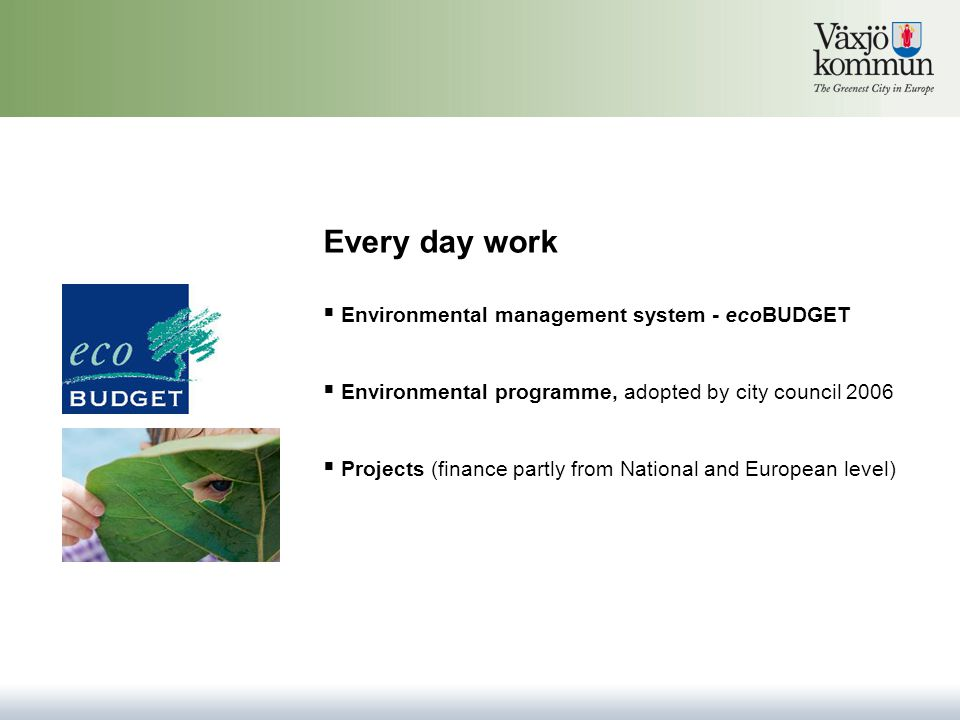 Every day work  Environmental management system - ecoBUDGET  Environmental programme, adopted by city council 2006  Projects (finance partly from National and European level)