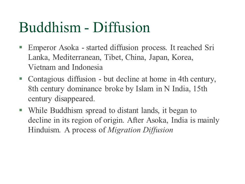 Buddhism - Diffusion §Emperor Asoka - started diffusion process.