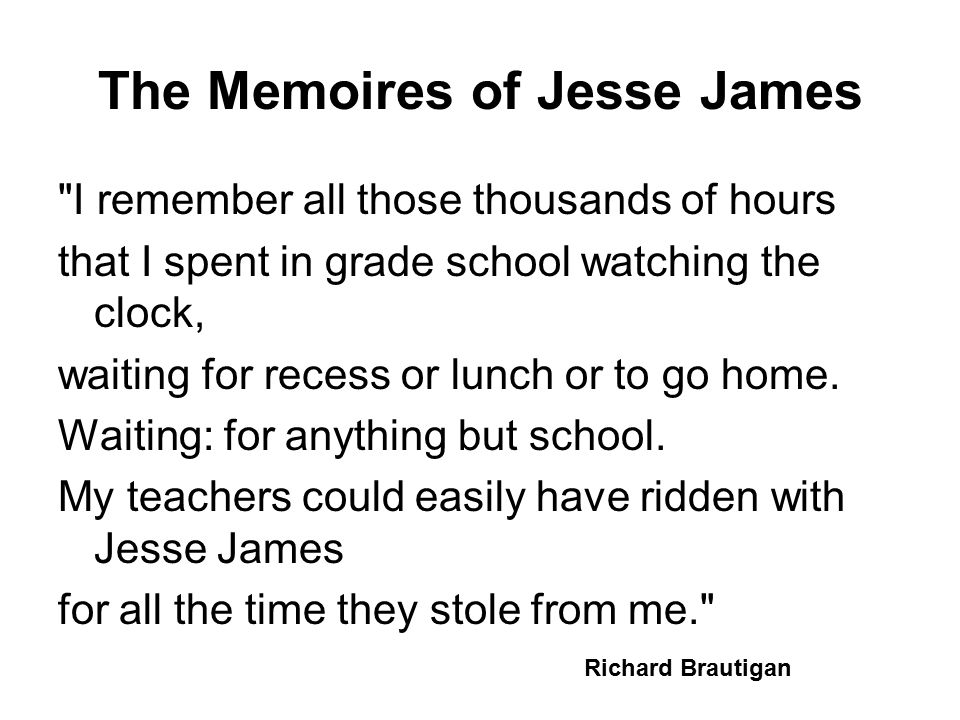 The Memoires of Jesse James I remember all those thousands of hours that I spent in grade school watching the clock, waiting for recess or lunch or to go home.