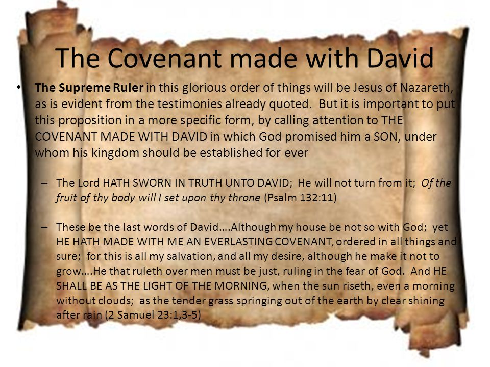 The Covenant made with David The Supreme Ruler in this glorious order of things will be Jesus of Nazareth, as is evident from the testimonies already quoted.